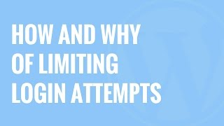 Limit Login Attempts: How and Why you should Limit Attempts on WordPress