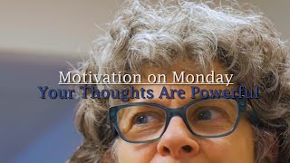 Your Thoughts Are Powerful (Motivation on Monday)