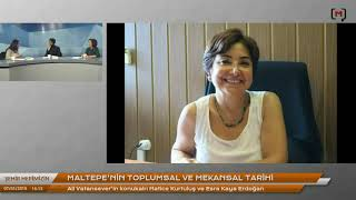 Maltepe'nin toplumsalve mekansal tarihi. Konuklar: Hatice Kurtuluş & Esra Kaya Erdoğan