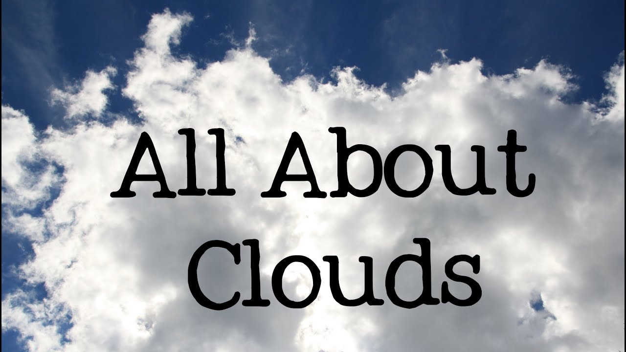 All About Clouds For Kids Types And Names Of Clouds