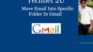 You can Move Specific Email Into Specific Folder in Gmail Automatic...