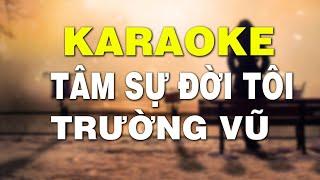 KARAOKE TÂM SỰ ĐỜI TÔI - TRƯỜNG VŨ   NHẠC VÀNG KARAOKE HAY   TÂM SỰ ĐỜI TÔI KARAOKE
