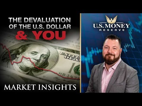 The Devaluation Of The U.S. Dollar & You