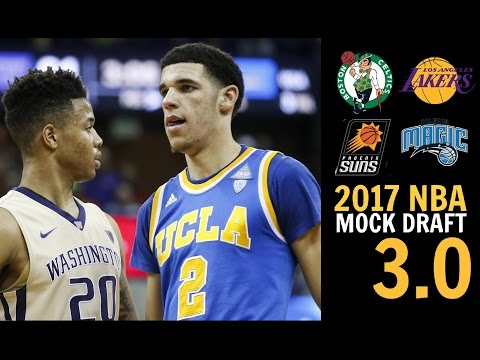 2017 NBA Mock Draft 3.0: Markelle Fultz * Josh Jackson * Lonzo Ball