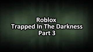 Roblox Trapped In The Darkness Part 3 Trailer
