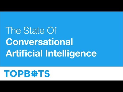 The State of Conversational Artificial Intelligence (AI) – ODSC West 2017