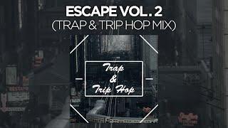 """""""Escape Vol. 2"""" - Trap & Trip Hop Mix"""