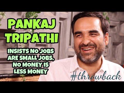 Pankaj Tripathi explains why no jobs are too small, no money is too less