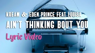 KREAM & Eden Prince - Ain't Thinking Bout You featuring Louisa (LYRICS)