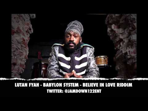 Lutan Fyah -- Babylon System | Believe In Love Riddim | December 2013 |