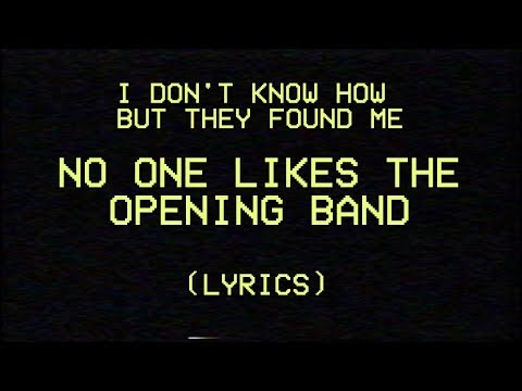 IDKHBTFM - NOBODY LIKES THE OPENING BAND (LYRICS)