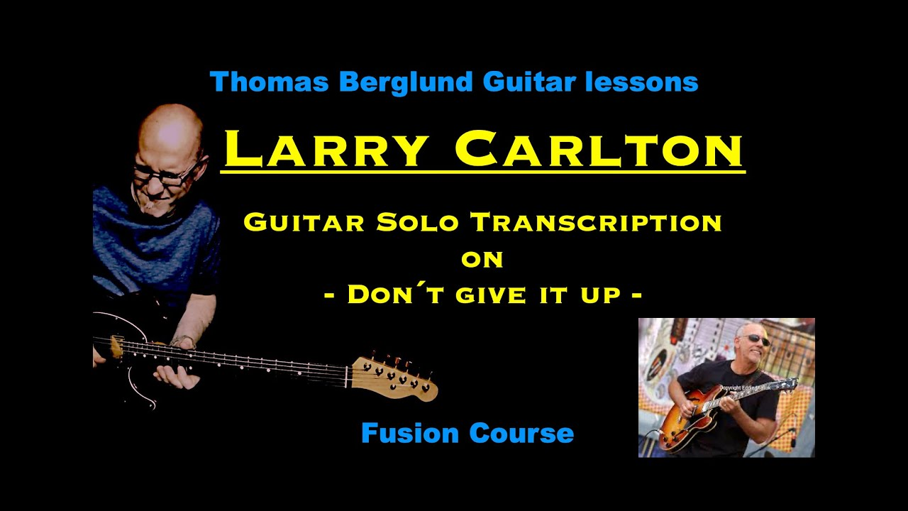 Larry Carlton On Don T Give It Up Guitar Solo Transcription Youtube
