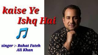 Kaisa Yeh Ishq Hai | Rahat Fateh Ali Khan best Song