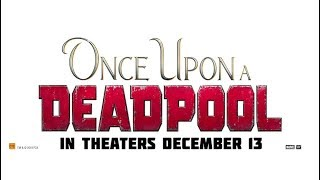 ONCE UPON A DEADPOOL | Official Trailer | In Cinemas December 13