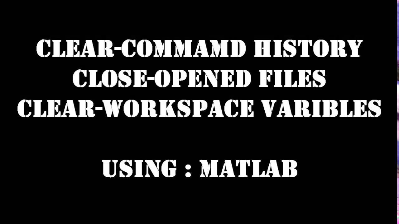 Clear Command Window, Close Opened Files, Clear Workspace Variables : In  MATLAB