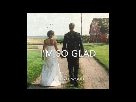 Royal Wood - I'm So Glad (Valentine's Day 2019)