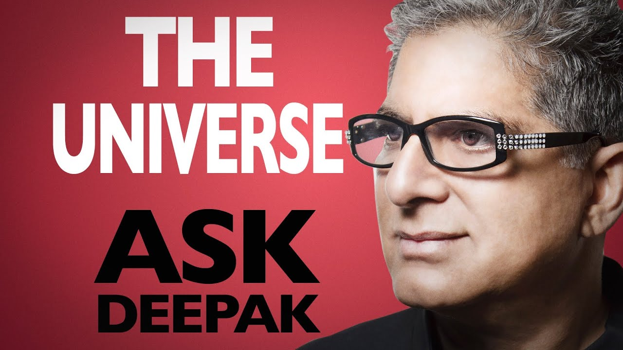 What Is The Nature Of The Universe? Ask Deepak!