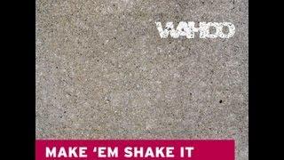 Wahoo - Make Em Shake It (Claude Monnet & Torre Mix)