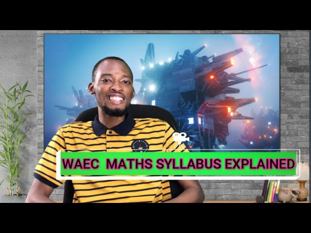 Waec Mathematics Syllabus 2020 (Explained)
