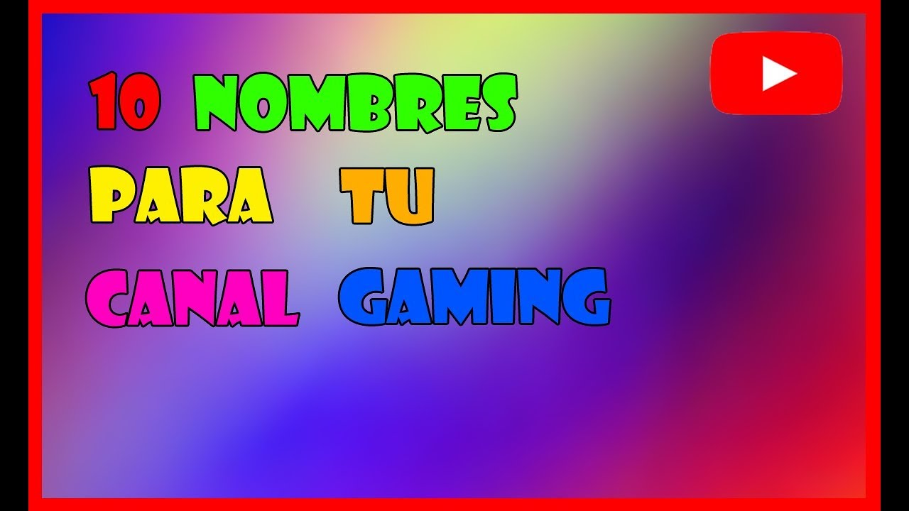 7138ec33518 Top 10 Mejores Nombres Para Tu Canal De YouTube Gaming  2018   ByMaxer