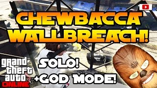 GTA 5 Online - Chewbacca Wallbreach! [SOLO, God Mode, PS4, Xbox One, PC, PS3, Xbox 360, Patch 1.33]