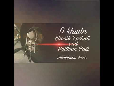 O khuda song by Mohammad Shoaib and Haitham Rafi