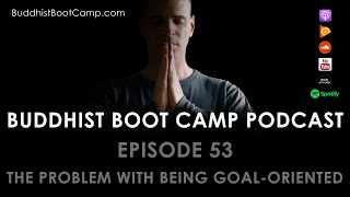 The Problem with Being Goal-Oriented
