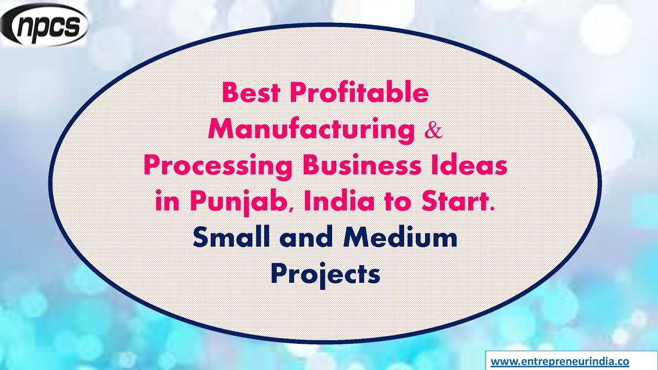 Best Profitable Manufacturing Processing Business Ideas In Punjab India To Start