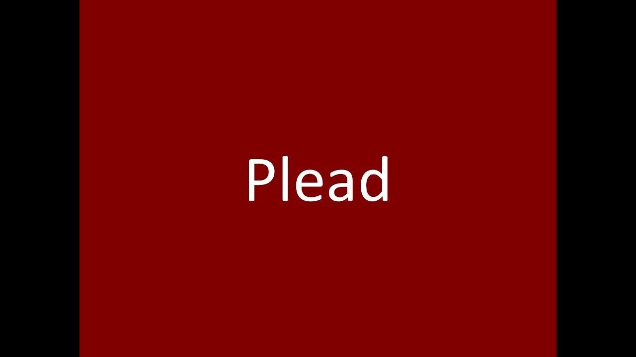 Plead Meaning Definition Pronunciation Example Synonym Antonyms