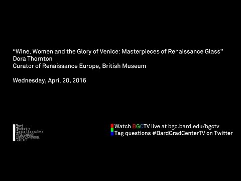 Dora Thornton--Wine, Women and the Glory of Venice: Masterpieces of Renaissance Glass