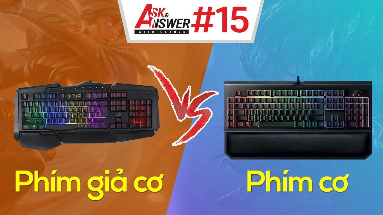 Sự khác biệt giữa bàn phím cơ và giả cơ? | Ask and Answer #15