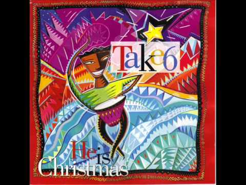 Take 6 - Oh! He Is Christmas