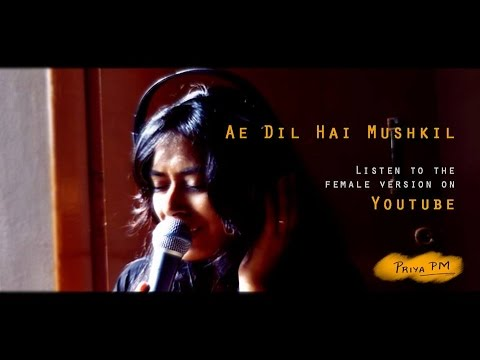 Ae Dil Hai Mushkil - Arijit Singh|Female Cover by Priya PM|ADHM