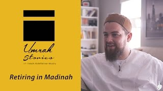 Retiring in Madinah - Umrah Stories