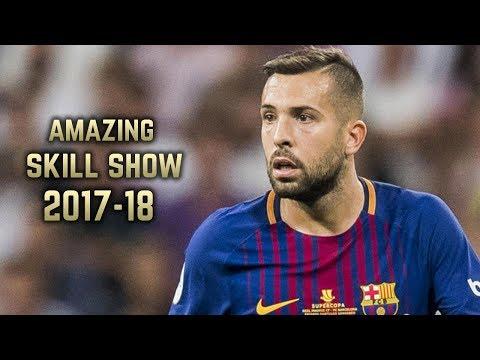 Jordi Alba 2017-18 | Amazing Skill Show