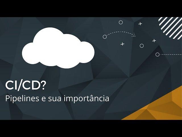 CI/CD? Pipelines e sua importância