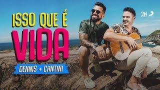 Dennis e Cantini - Isso Que E Vida (Clipe Oficial)