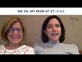 My Life At 27 Versus My Mom's Life At 27 | Iris