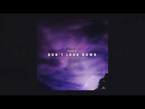 Ivan B - Don't Look Down [Official Audio]