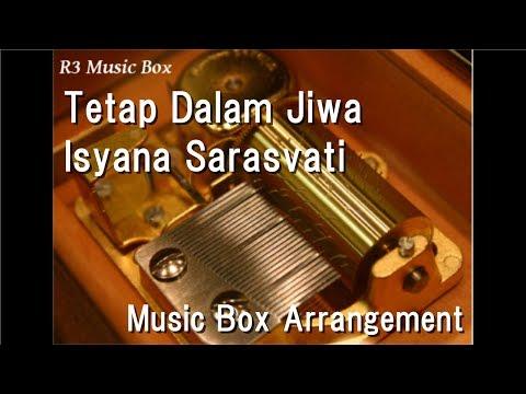 Tetap Dalam Jiwa/Isyana Sarasvati [Music Box]