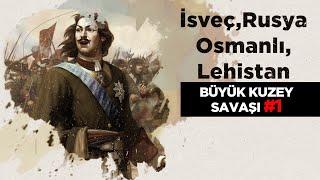 Büyük Kuzey Savaşı #1 | İsveç-Rusya-Osmanlı-Lehistan