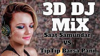 3D Song Dj Saat samundar Vs Tip Tip Barsa Pani | 3D music Dj Hindi song | Hard Bass 3D Virtual music