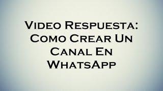 Video Respuesta: Como Crear Un Canal En WhatsApp