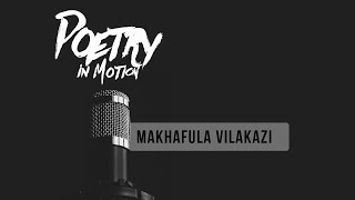 MAKHAFULA VILAKAZI on POETRY IN MOTION