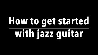 How to get started with jazz guitar - a short guide to my Youtube lessons by Achim Kohl