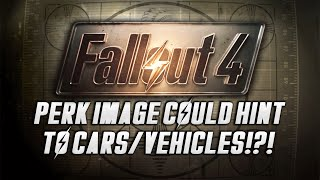 fallout 4 perk image could hint to cars vehicles in fo4