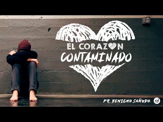 El corazón contaminado | Pr. Benigno Sañudo