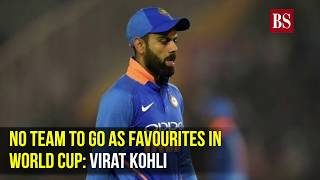 No team to go as favourites in World Cup: Virat Kohli