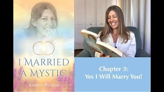 "Chapter 3: Yes, I Will Marry You! ""I Married A Mystic"" Book Reading series with Kirsten Buxton, ACIM"