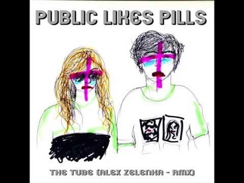 PUBLIC LIKES PILLS - THE TUBE (Alex Zelenka Remix)